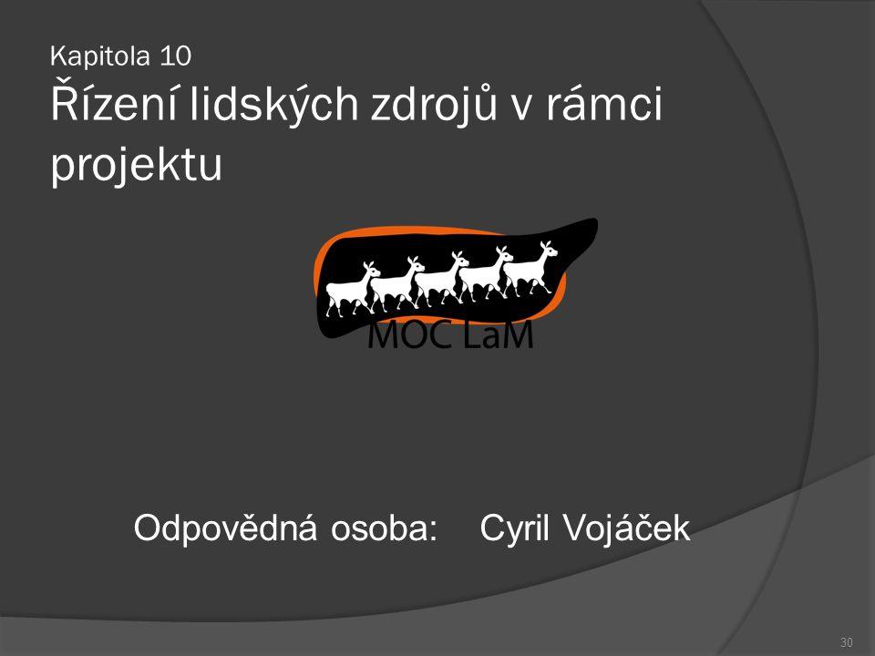 Kapitola 10 Řízení lidských zdrojů v rámci projektu Odpovědná osoba:Cyril Vojáček 30