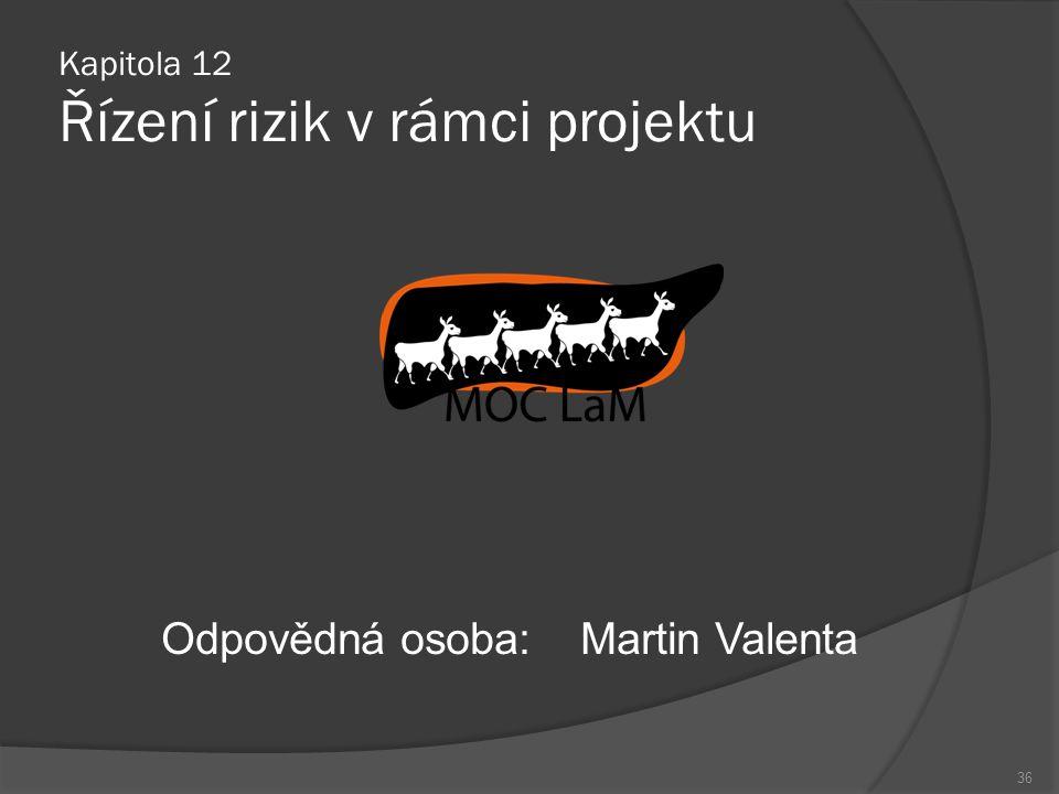 Kapitola 12 Řízení rizik v rámci projektu Odpovědná osoba:Martin Valenta 36