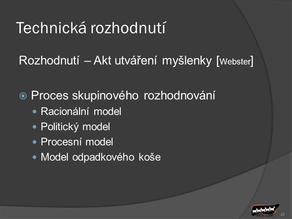 Technická rozhodnutí Rozhodnutí – Akt utváření myšlenky [ Webster ]  Proces skupinového rozhodnování Racionální model Politický model Procesní model