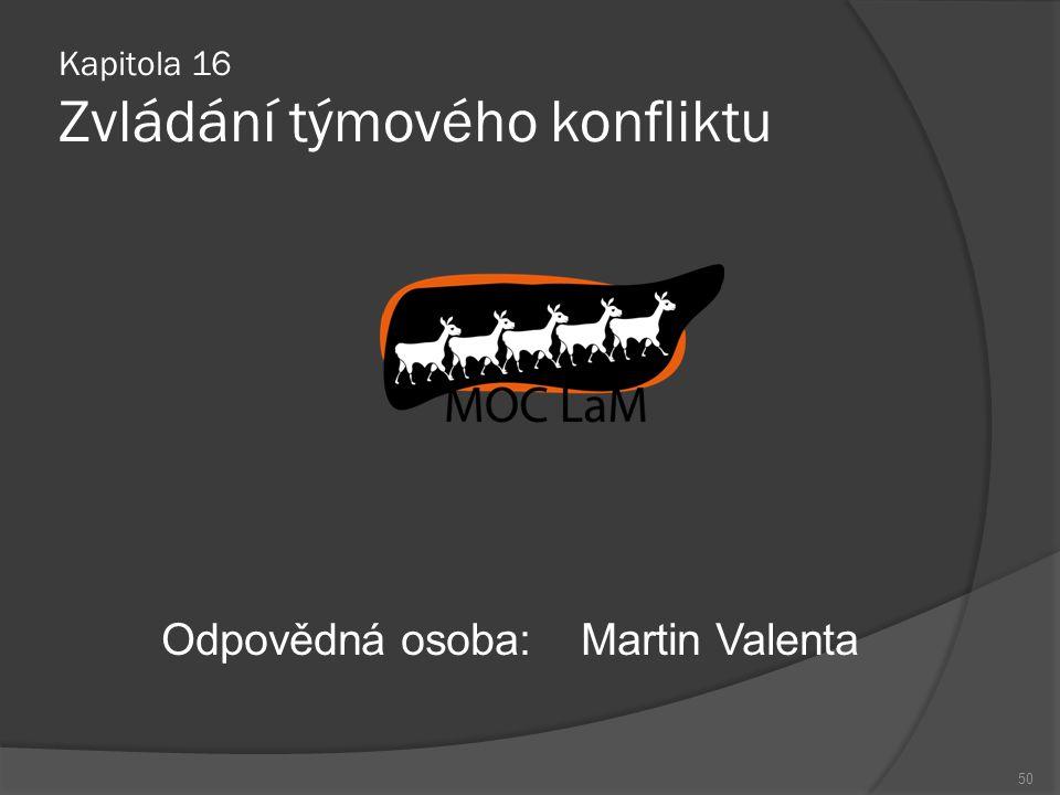 Kapitola 16 Zvládání týmového konfliktu Odpovědná osoba:Martin Valenta 50