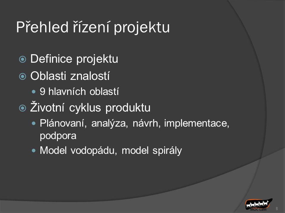 Přehled řízení projektu  Definice projektu  Oblasti znalostí 9 hlavních oblastí  Životní cyklus produktu Plánovaní, analýza, návrh, implementace, p