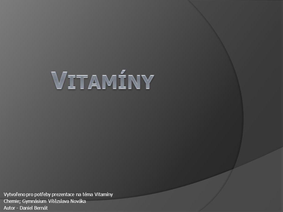 Vytvořeno pro potřeby prezentace na téma Vitamíny Chemie; Gymnásium Vítězslava Nováka Autor - Daniel Bernát