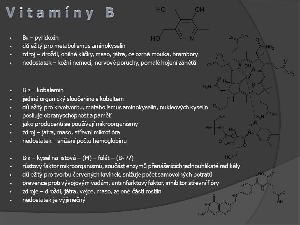 B 6 – pyridoxin důležitý pro metabolismus aminokyselin zdroj – droždí, obilné klíčky, maso, játra, celozrná mouka, brambory nedostatek – kožní nemoci,