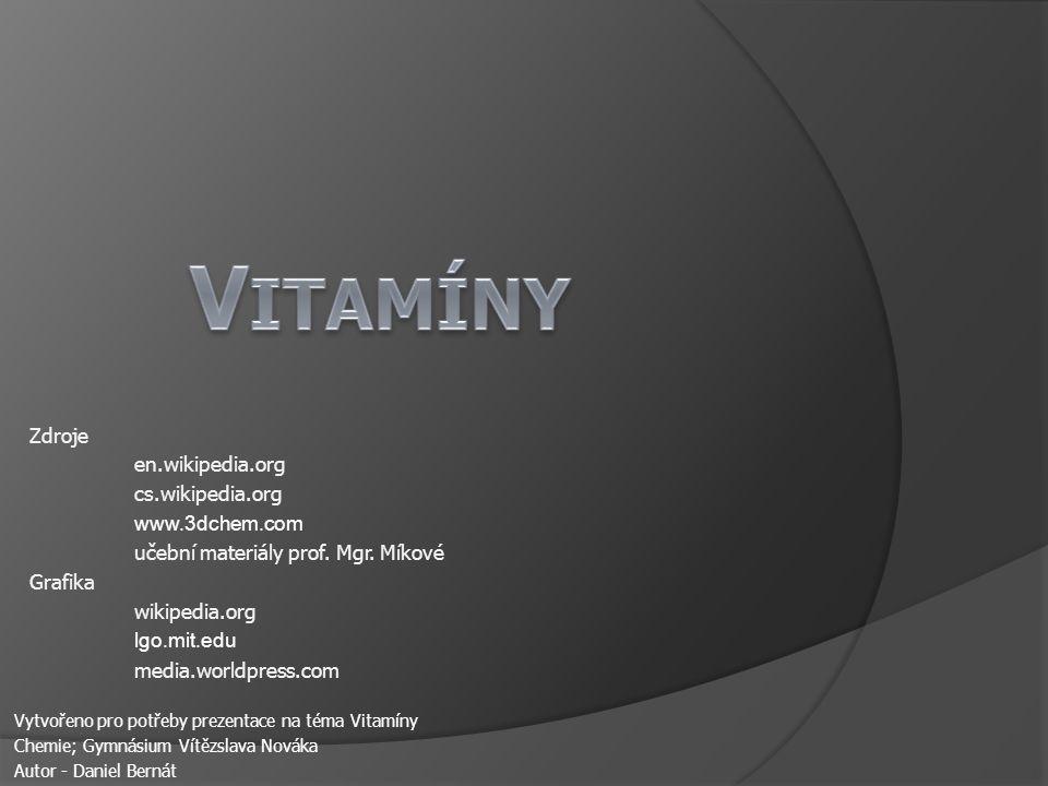 Vytvořeno pro potřeby prezentace na téma Vitamíny Chemie; Gymnásium Vítězslava Nováka Autor - Daniel Bernát Zdroje en.wikipedia.org cs.wikipedia.org w
