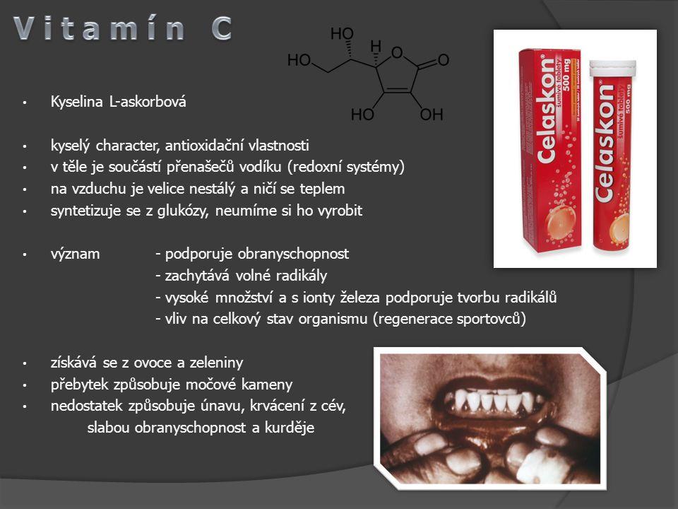 Kyselina L-askorbová kyselý character, antioxidační vlastnosti v těle je součástí přenašečů vodíku (redoxní systémy) na vzduchu je velice nestálý a ni