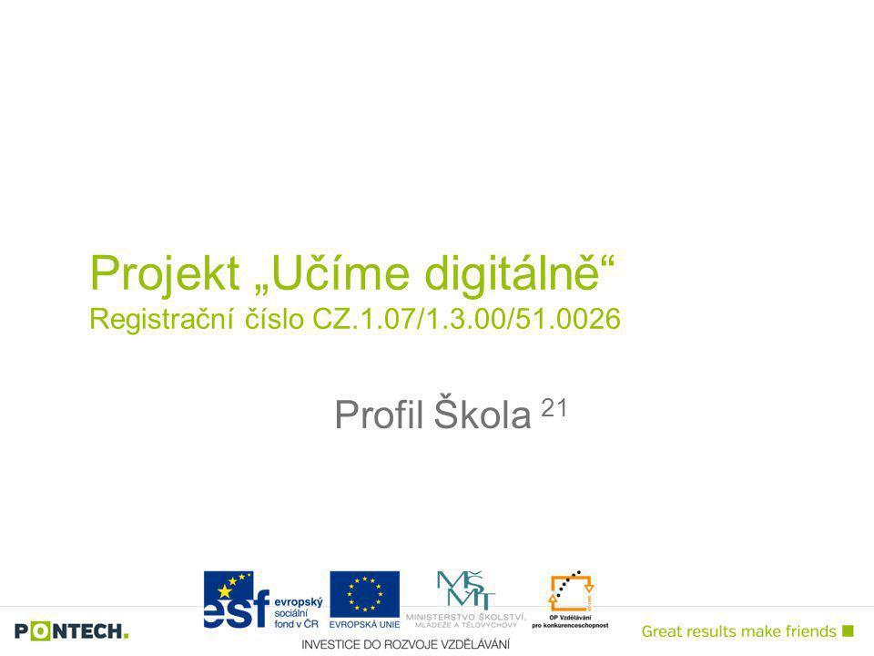 """Projekt """"Učíme digitálně Registrační číslo CZ.1.07/1.3.00/51.0026 Profil Škola 21"""