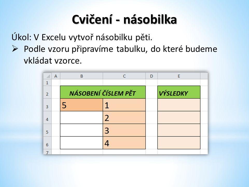 Cvičení - násobilka Úkol: V Excelu vytvoř násobilku pěti.