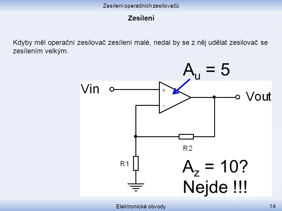 Zesílení operačních zesilovačů Elektronické obvody 13 Do sluchátek potřebujeme pár desítek miliwattů.