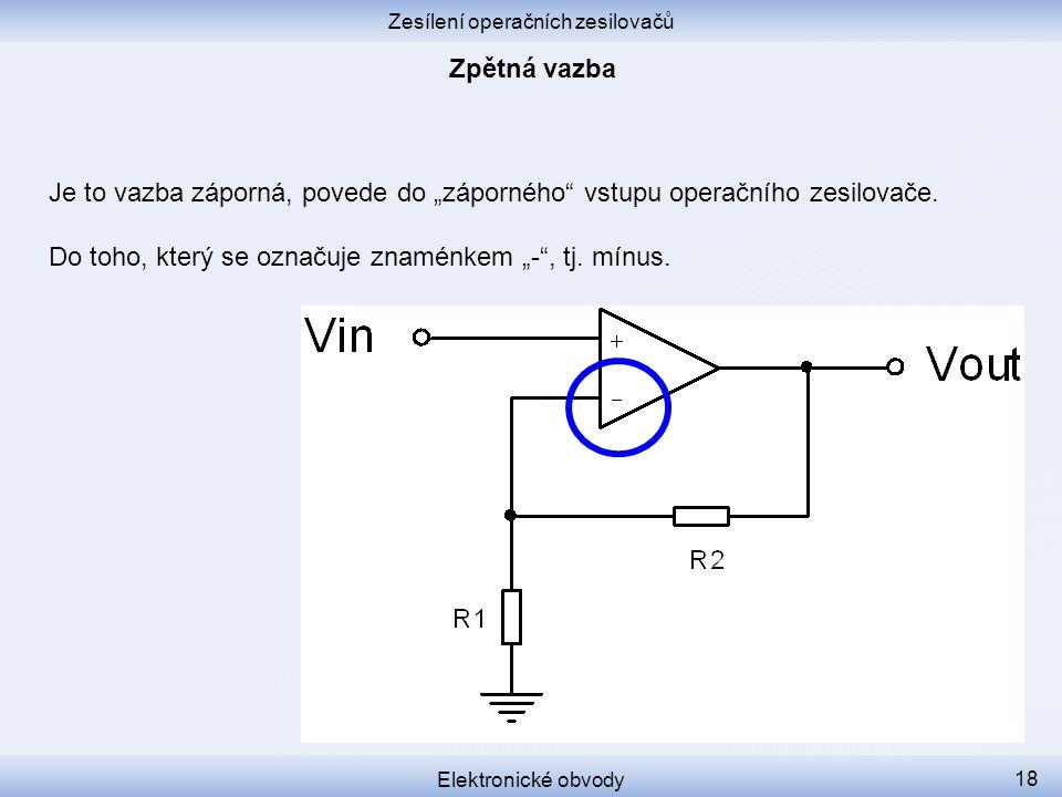 Zesílení operačních zesilovačů Elektronické obvody 17 Jak zavedeme zápornou zpětnou vazbu.