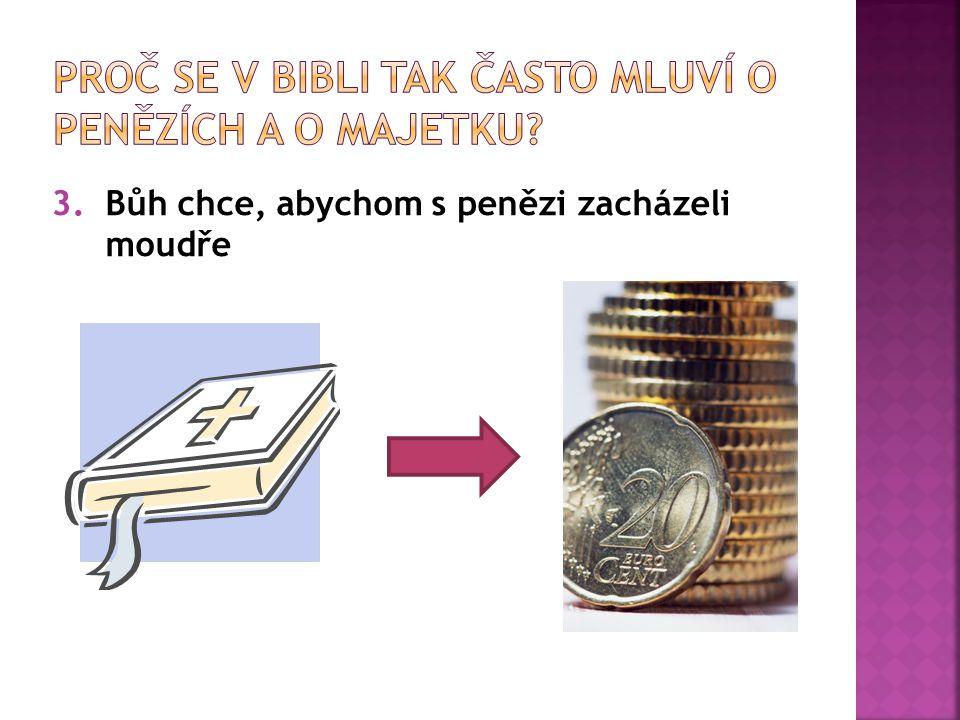3.Bůh chce, abychom s penězi zacházeli moudře