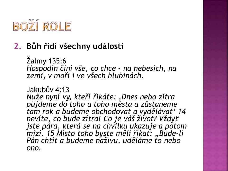 2.Bůh řídí všechny události Žalmy 135:6 Hospodin činí vše, co chce - na nebesích, na zemi, v moři i ve všech hlubinách.