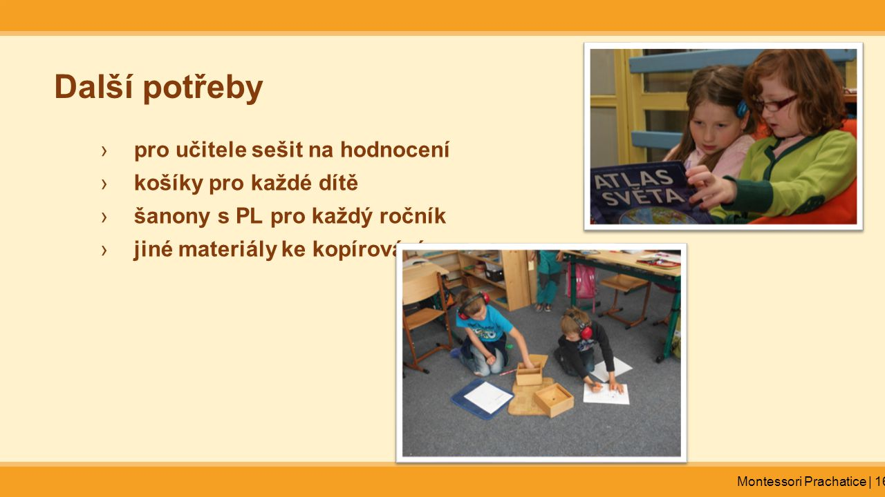 Montessori Prachatice | 16 Další potřeby ›pro učitele sešit na hodnocení ›košíky pro každé dítě ›šanony s PL pro každý ročník ›jiné materiály ke kopír