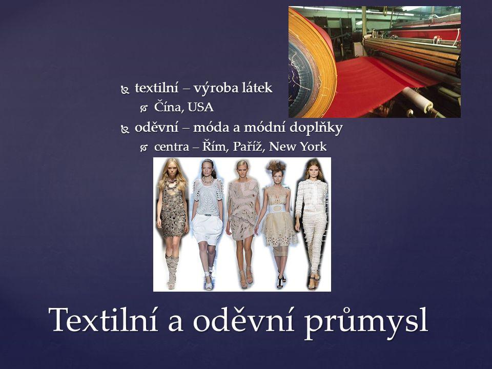  textilní – výroba látek  Čína, USA  oděvní – móda a módní doplňky  centra – Řím, Paříž, New York Textilní a oděvní průmysl