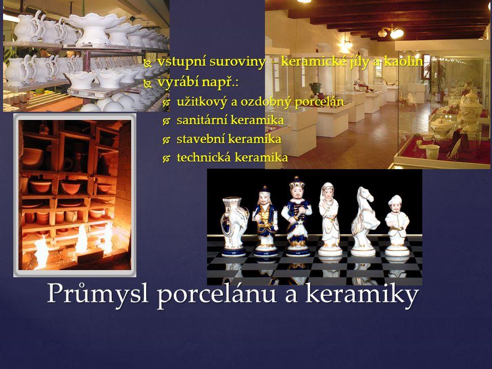  vstupní suroviny – keramické jíly a kaolin  vyrábí např.:  užitkový a ozdobný porcelán  sanitární keramika  stavební keramika  technická kerami