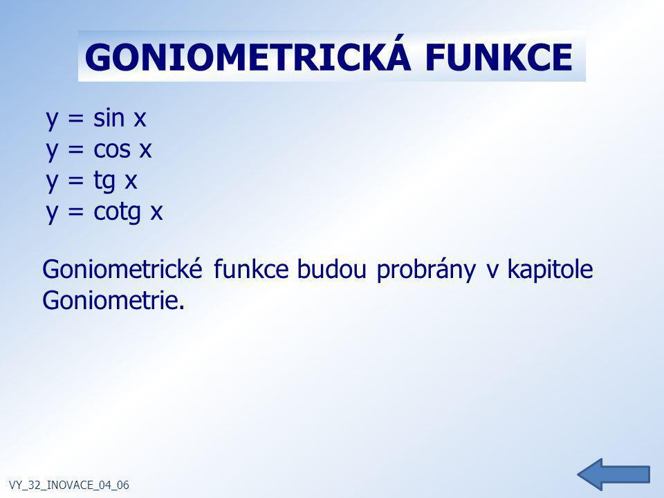 y = sin x y = cos x y = tg x y = cotg x VY_32_INOVACE_04_06 GONIOMETRICKÁ FUNKCE Goniometrické funkce budou probrány v kapitole Goniometrie.