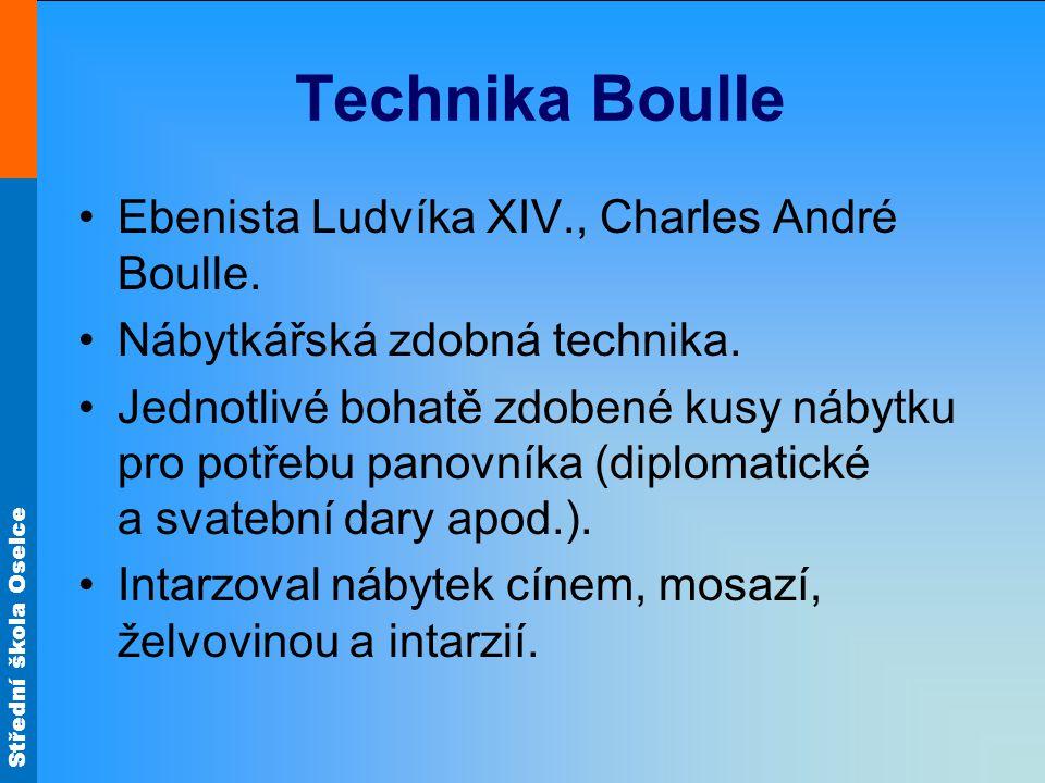 Střední škola Oselce Technika Boulle Ebenista Ludvíka XIV., Charles André Boulle. Nábytkářská zdobná technika. Jednotlivé bohatě zdobené kusy nábytku