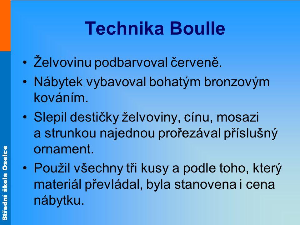 Střední škola Oselce Technika Boulle Želvovinu podbarvoval červeně. Nábytek vybavoval bohatým bronzovým kováním. Slepil destičky želvoviny, cínu, mosa