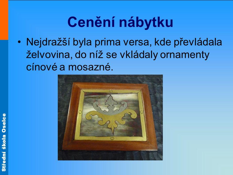 Střední škola Oselce Cenění nábytku Nejdražší byla prima versa, kde převládala želvovina, do níž se vkládaly ornamenty cínové a mosazné.