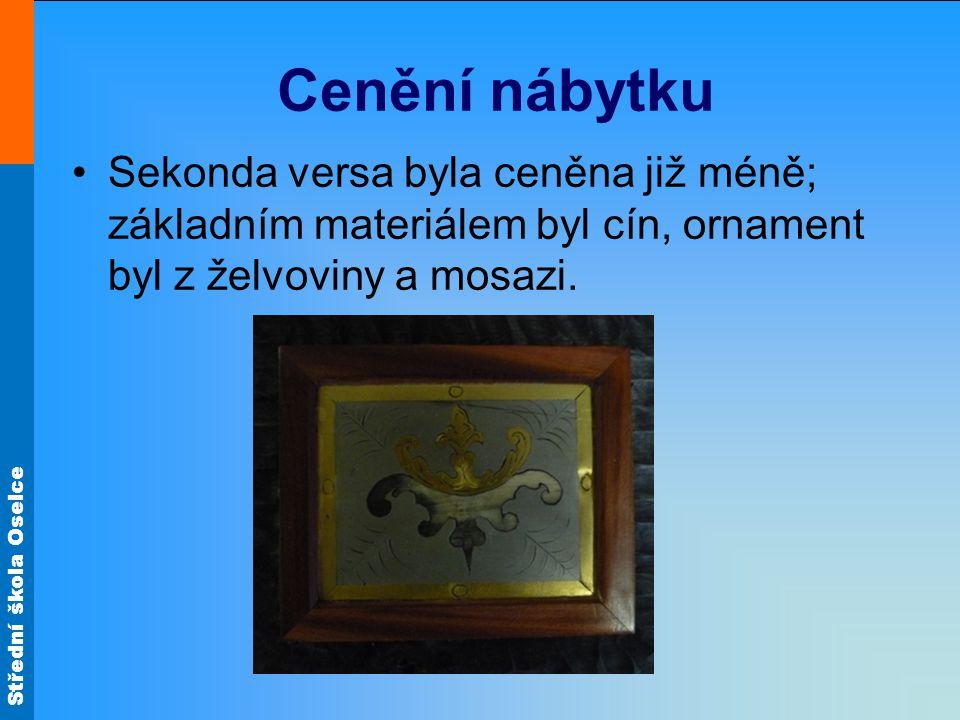 Střední škola Oselce Cenění nábytku Sekonda versa byla ceněna již méně; základním materiálem byl cín, ornament byl z želvoviny a mosazi.