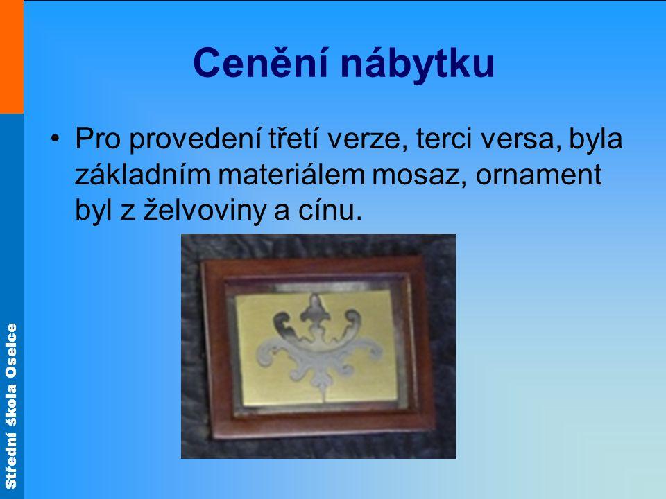 Střední škola Oselce Cenění nábytku Pro provedení třetí verze, terci versa, byla základním materiálem mosaz, ornament byl z želvoviny a cínu.