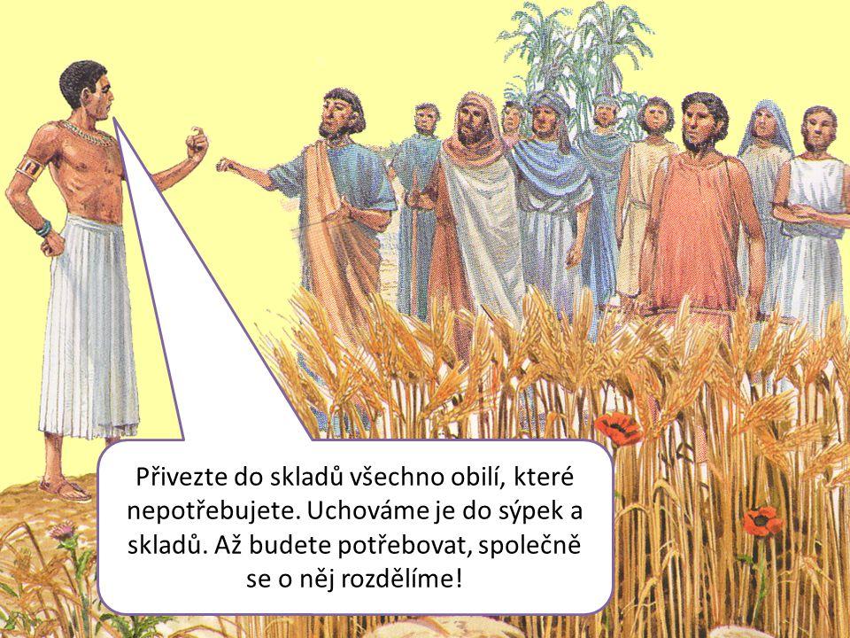 Lidé, přiváželi nadbytečné obilí.Josef staví nové sýpky.