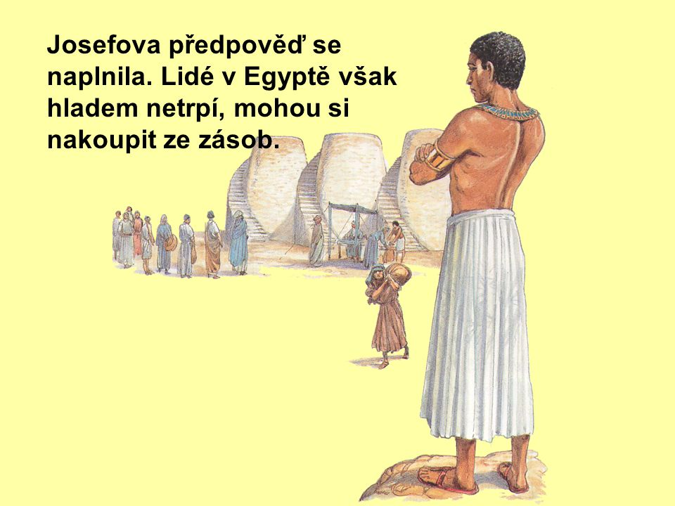 Josefova předpověď se naplnila. Lidé v Egyptě však hladem netrpí, mohou si nakoupit ze zásob.