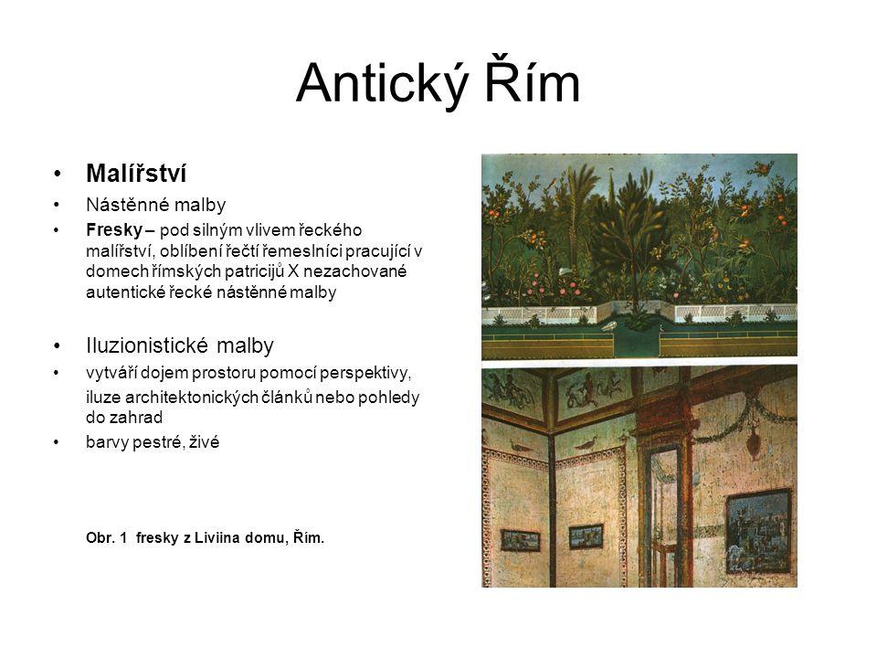 Antický Řím Malířství Nástěnné malby Fresky – pod silným vlivem řeckého malířství, oblíbení řečtí řemeslníci pracující v domech římských patricijů X n