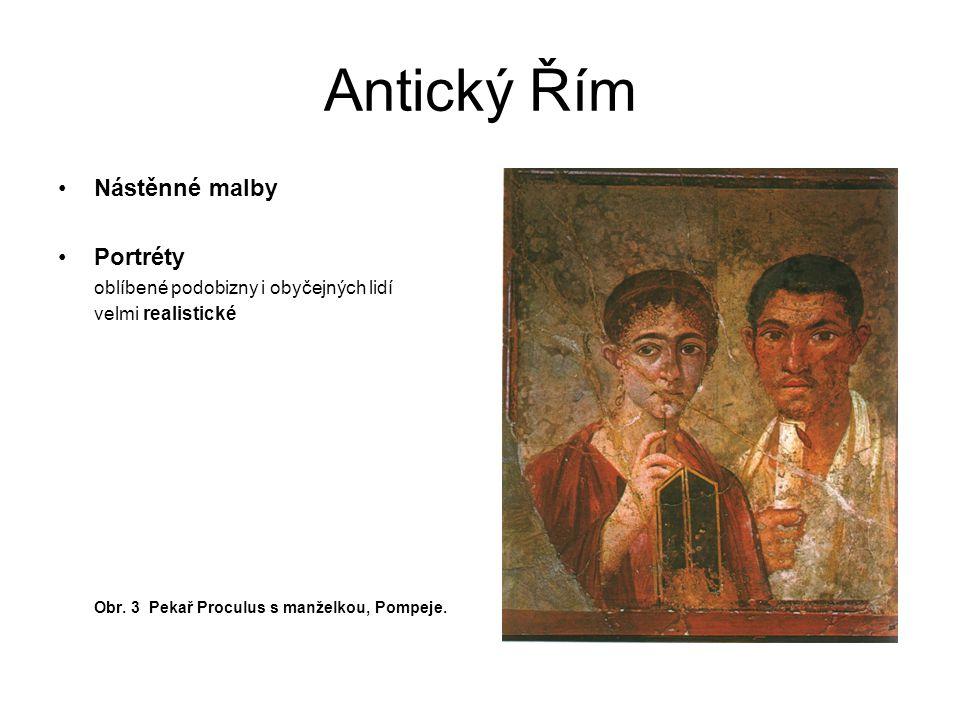 Antický Řím Nástěnné malby Portréty oblíbené podobizny i obyčejných lidí velmi realistické Obr. 3 Pekař Proculus s manželkou, Pompeje.