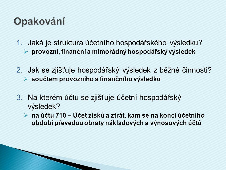 1.Jaká je struktura účetního hospodářského výsledku?  provozní, finanční a mimořádný hospodářský výsledek 2.Jak se zjišťuje hospodářský výsledek z bě