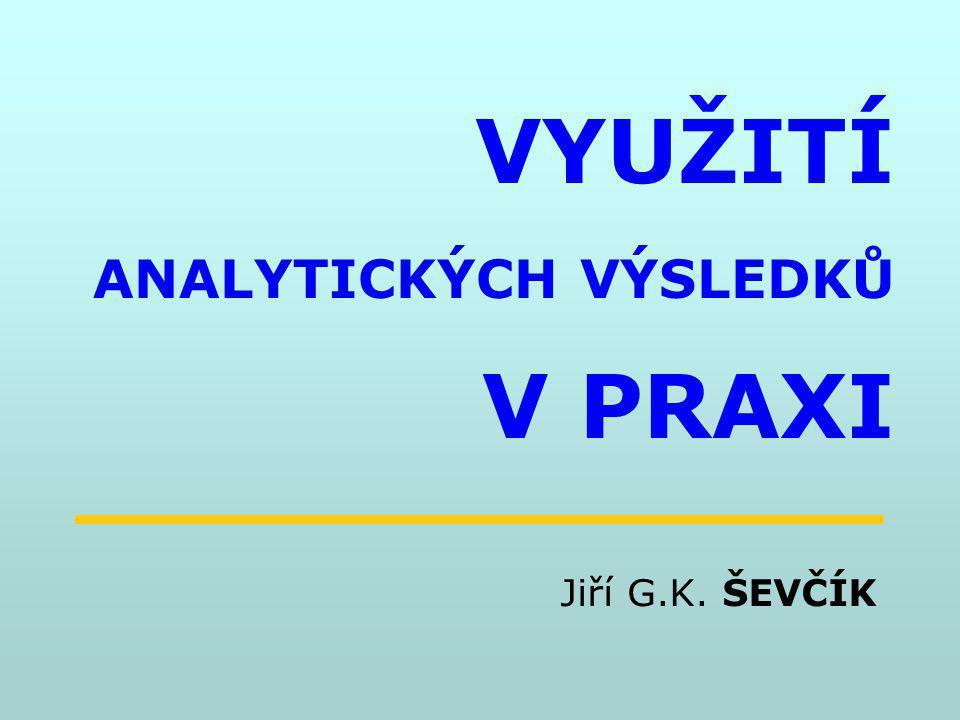 140206GKUL14 VÝSLEDKY V PRAXI smysl analýzy zařazení výsledků analýzy do procesu poznání sledovaného objektu či děje, přičemž objekt či děj je specifikován investorem mimo analytické schéma.