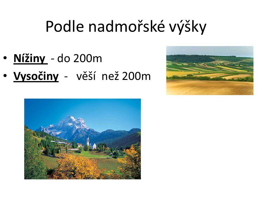 Podle nadmořské výšky Nížiny - do 200m Vysočiny - věší než 200m