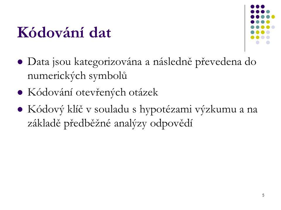 5 Kódování dat Data jsou kategorizována a následně převedena do numerických symbolů Kódování otevřených otázek Kódový klíč v souladu s hypotézami výzkumu a na základě předběžné analýzy odpovědí