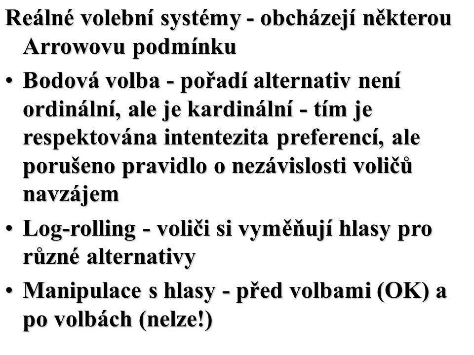 Reálné volební systémy - obcházejí některou Arrowovu podmínku Bodová volba - pořadí alternativ není ordinální, ale je kardinální - tím je respektována