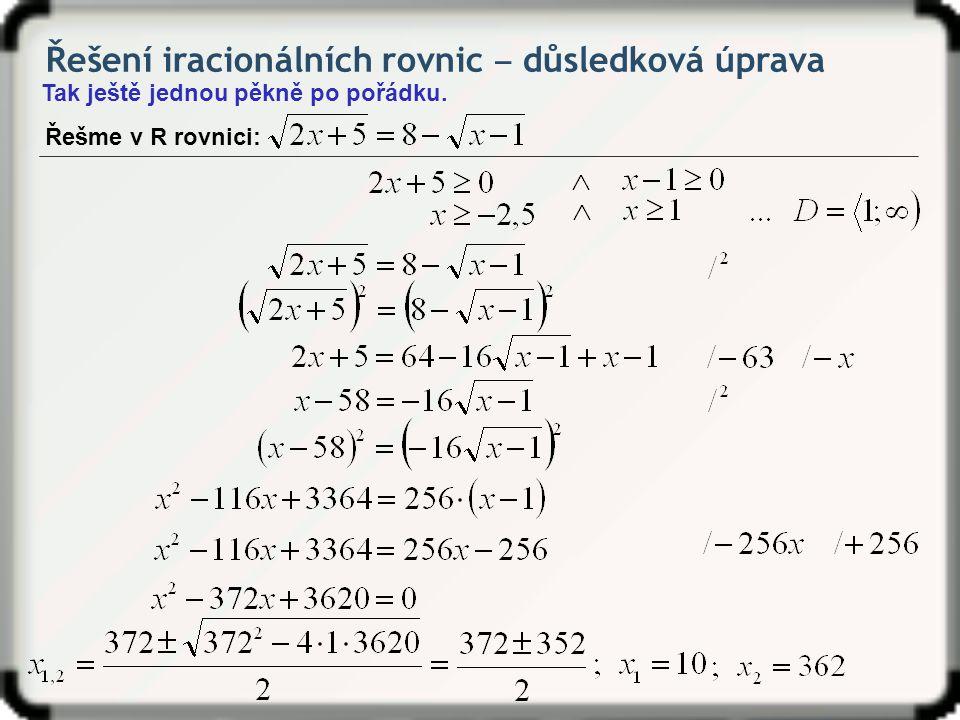 Řešení iracionálních rovnic ‒ důsledková úprava Tak ještě jednou pěkně po pořádku. Řešme v R rovnici: