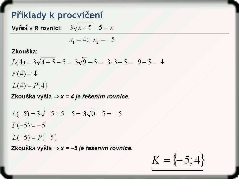 Příklady k procvičení Vyřeš v R rovnici: Zkouška vyšla ⇒ x = 4 je řešením rovnice. Zkouška: Zkouška vyšla ⇒ x = ‒ 5 je řešením rovnice.