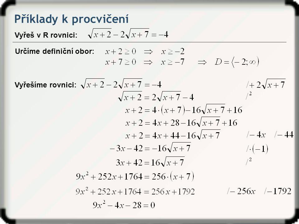 Příklady k procvičení Vyřeš v R rovnici: Určíme definiční obor: Vyřešíme rovnici: