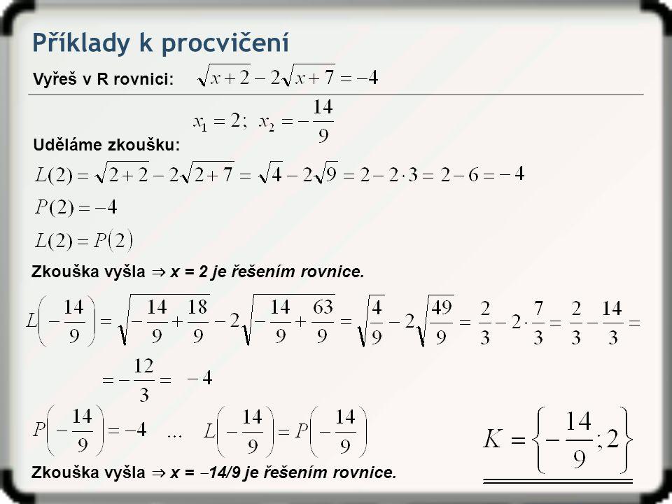 Příklady k procvičení Vyřeš v R rovnici: Zkouška vyšla ⇒ x = 2 je řešením rovnice. Uděláme zkoušku: Zkouška vyšla ⇒ x = ‒ 14/9 je řešením rovnice.