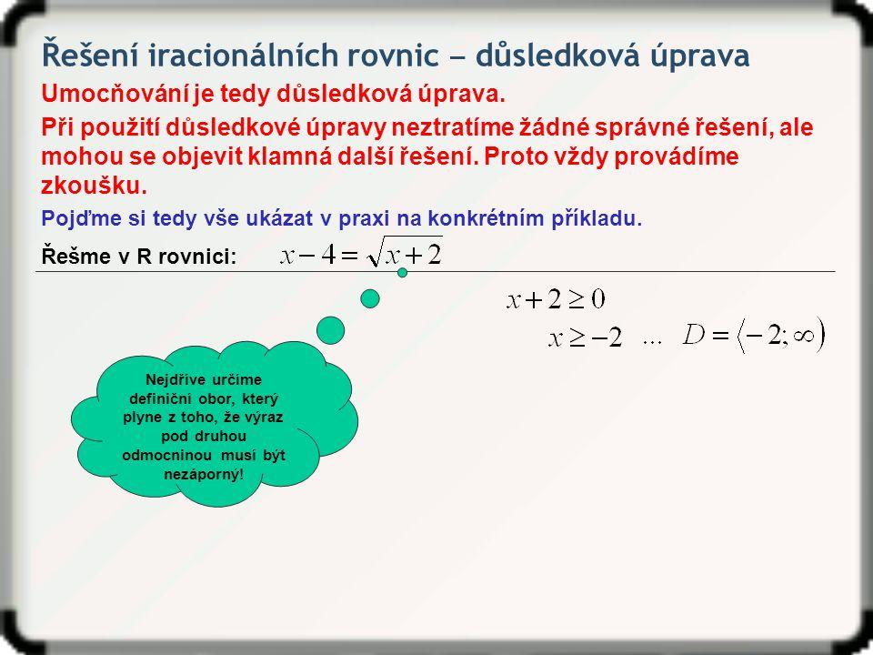 Řešení iracionálních rovnic ‒ důsledková úprava Umocňování je tedy důsledková úprava. Při použití důsledkové úpravy neztratíme žádné správné řešení, a
