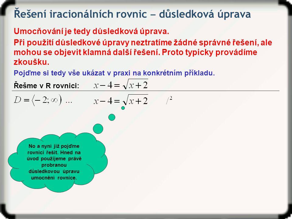 Příklady k procvičení Vyřeš v R rovnici: Zkouška vyšla ⇒ x = 4 je řešením rovnice.