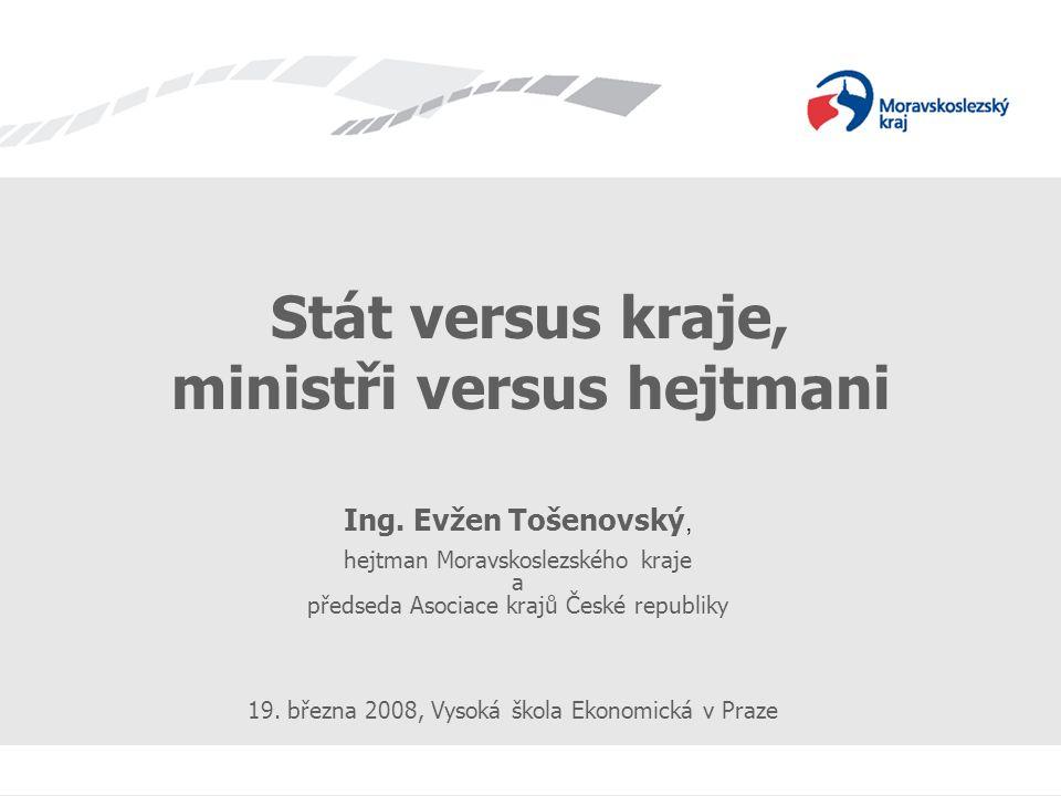 Stát vs. kraje, ministři vs. hejtmani Stát versus kraje, ministři versus hejtmani Ing.