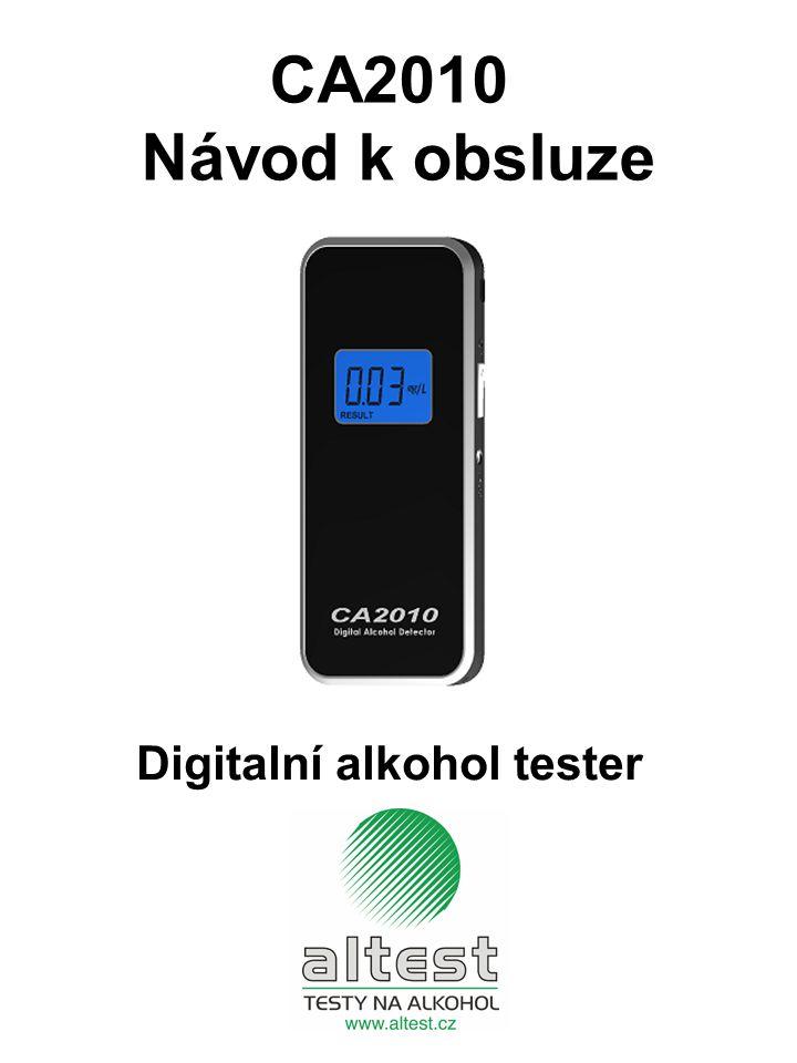 CA2010 – popis přístroje Náustek Displej Výstup vzduchu (Nezakrývat) On/Off Tlačítko Vstup pro autoadaptér Zadní kryt Baterie Alkohol tester CA2010 je určen pro orientační měření obsahu alkoholu v krvi.