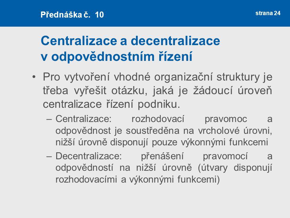 Centralizace a decentralizace v odpovědnostním řízení Pro vytvoření vhodné organizační struktury je třeba vyřešit otázku, jaká je žádoucí úroveň centr