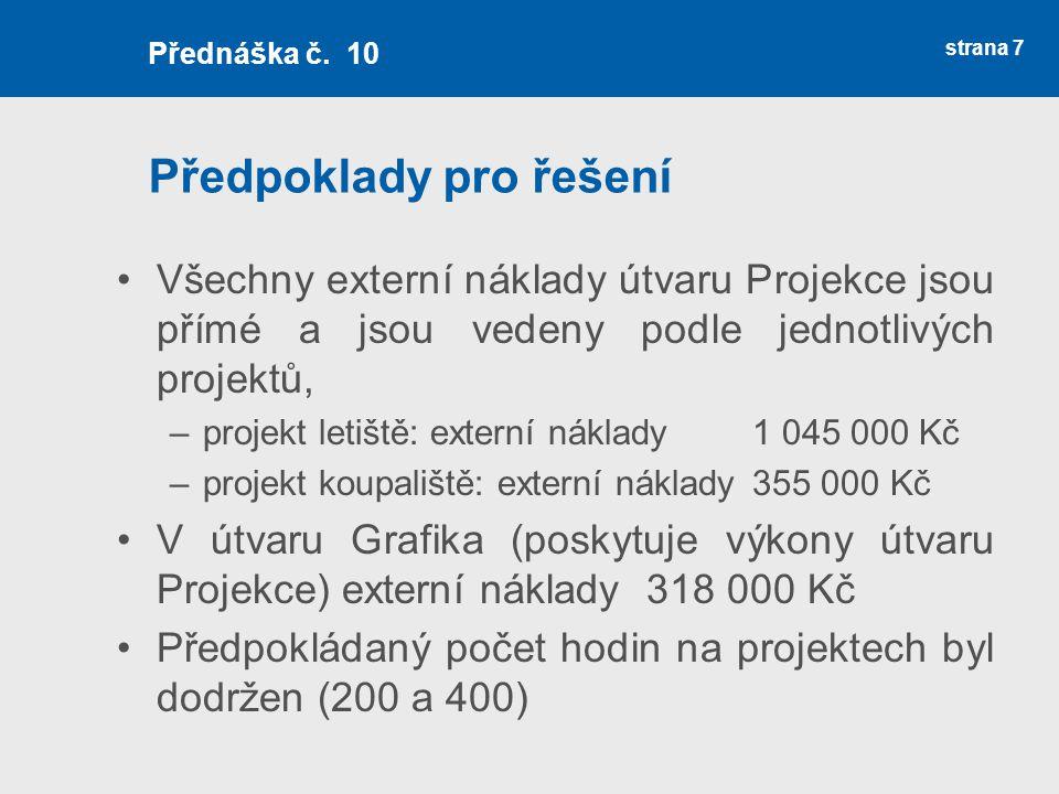 Předpoklady pro řešení Všechny externí náklady útvaru Projekce jsou přímé a jsou vedeny podle jednotlivých projektů, –projekt letiště: externí náklady
