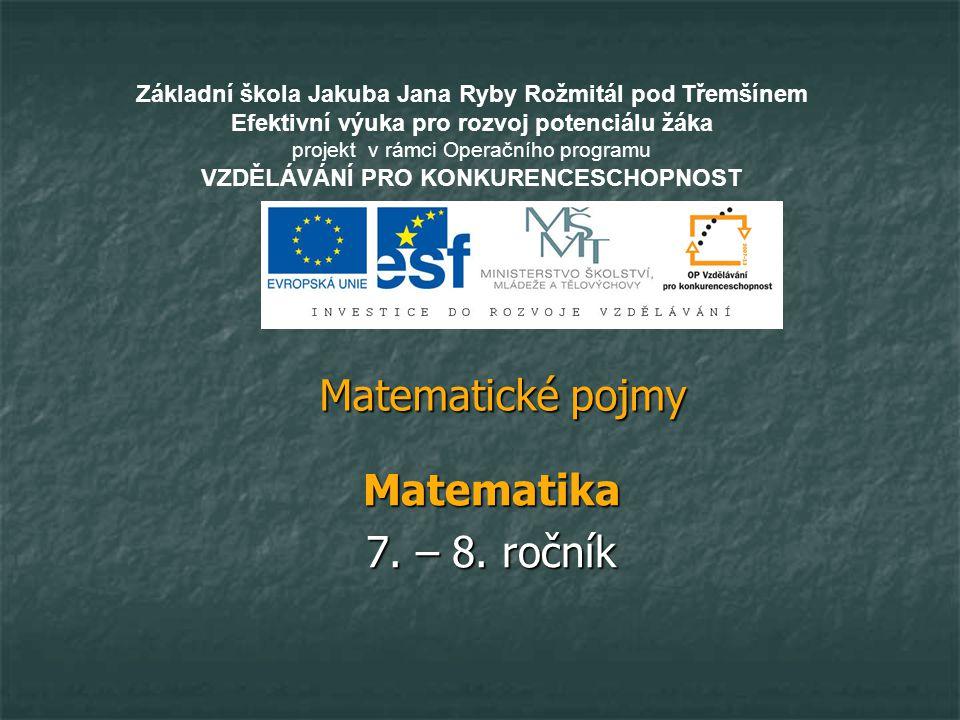 Matematické pojmy Matematika 7. – 8. ročník Základní škola Jakuba Jana Ryby Rožmitál pod Třemšínem Efektivní výuka pro rozvoj potenciálu žáka projekt