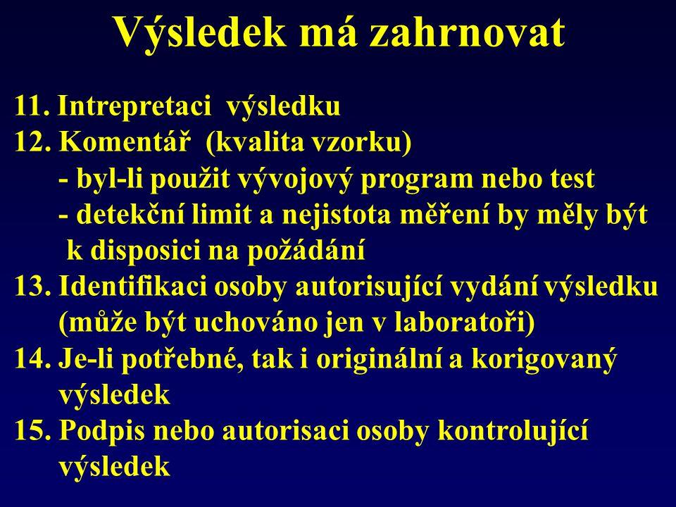 Výsledek má zahrnovat 11. Intrepretaci výsledku 12. Komentář (kvalita vzorku) - byl-li použit vývojový program nebo test - detekční limit a nejistota