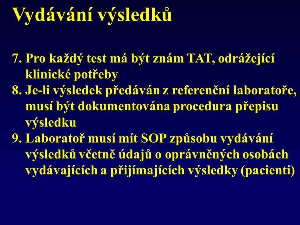 Vydávání výsledků 7. Pro každý test má být znám TAT, odrážející klinické potřeby 8. Je-li výsledek předáván z referenční laboratoře, musí být dokument