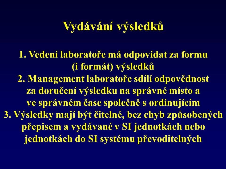 Vydávání výsledků 1. Vedení laboratoře má odpovídat za formu (i formát) výsledků 2. Management laboratoře sdílí odpovědnost za doručení výsledku na sp