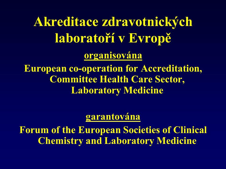 Akreditace zdravotnických laboratoří v Evropě organisována European co-operation for Accreditation, Committee Health Care Sector, Laboratory Medicine garantována Forum of the European Societies of Clinical Chemistry and Laboratory Medicine