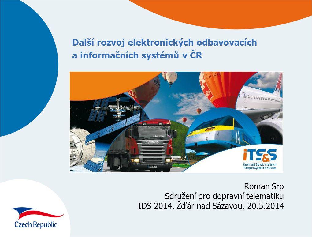 Další rozvoj elektronických odbavovacích a informačních systémů v ČR Roman Srp Sdružení pro dopravní telematiku IDS 2014, Žďár nad Sázavou, 20.5.2014