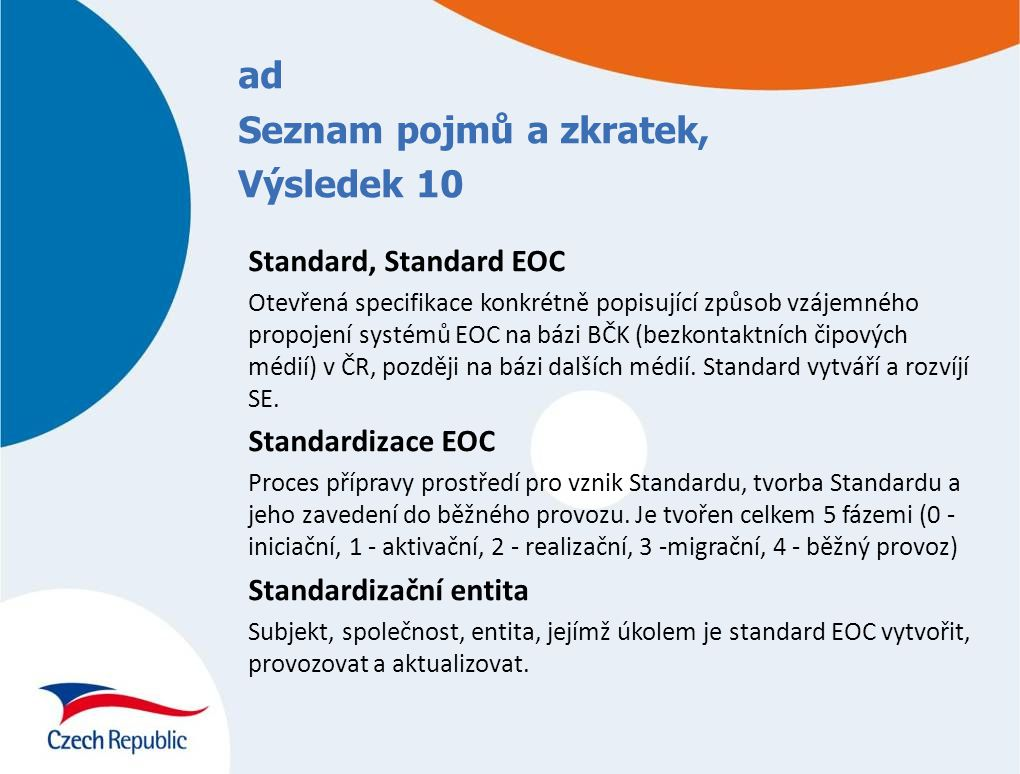 Standard, Standard EOC Otevřená specifikace konkrétně popisující způsob vzájemného propojení systémů EOC na bázi BČK (bezkontaktních čipových médií) v